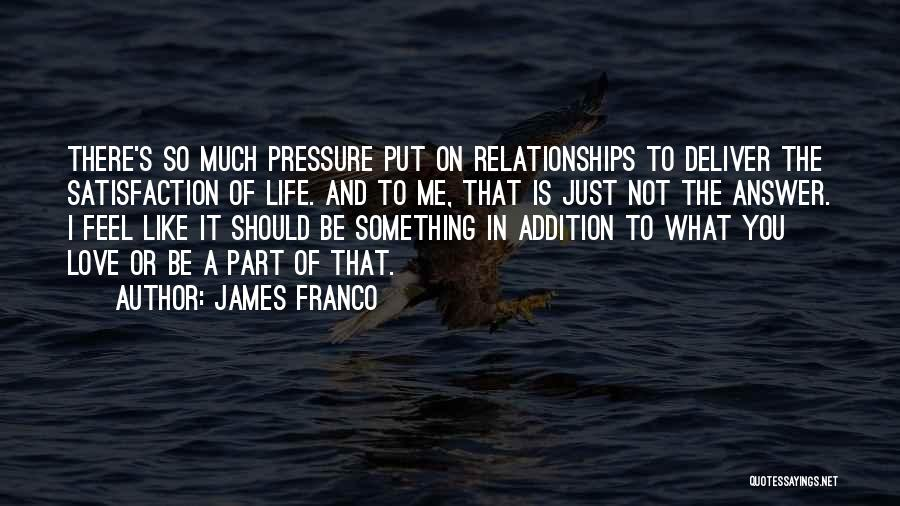 Satisfaction Love Quotes By James Franco