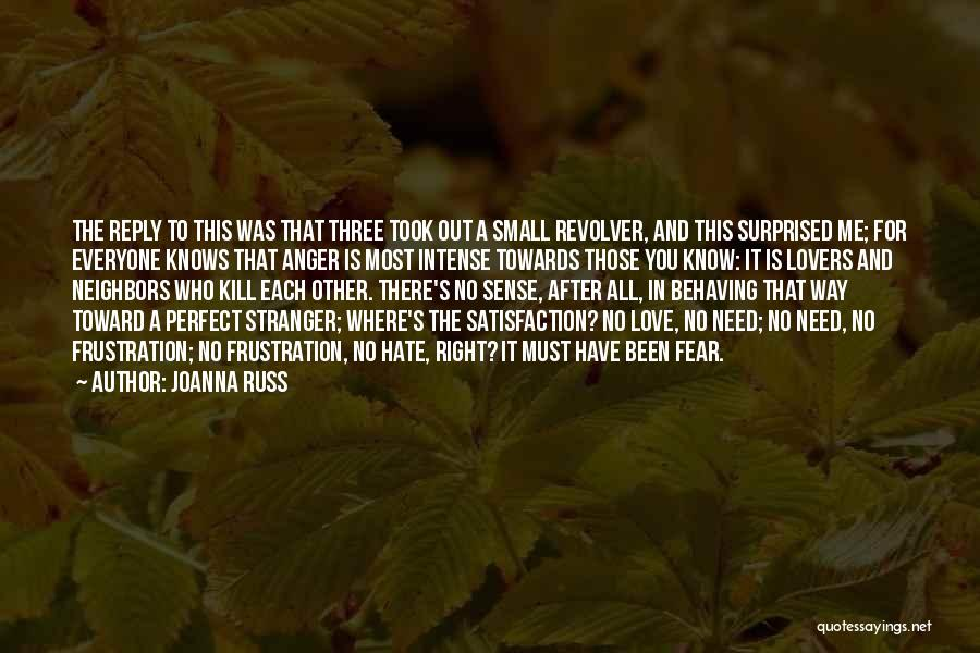 Satisfaction Love Quotes By Joanna Russ