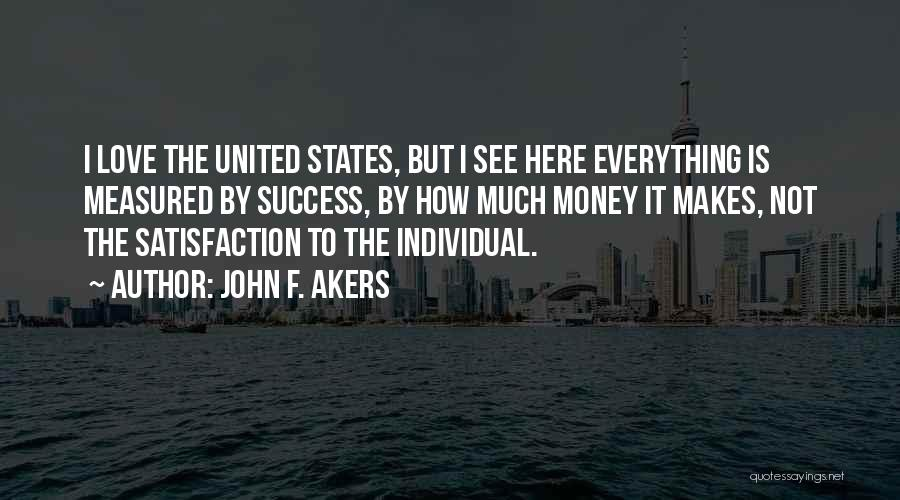 Satisfaction Love Quotes By John F. Akers