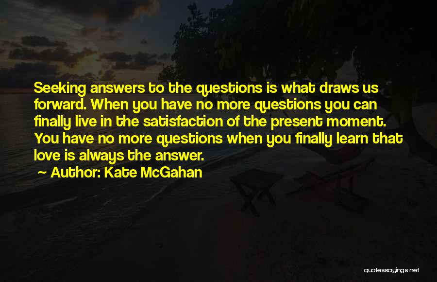 Satisfaction Love Quotes By Kate McGahan
