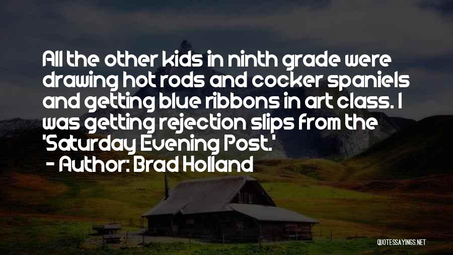 Saturday Evening Quotes By Brad Holland