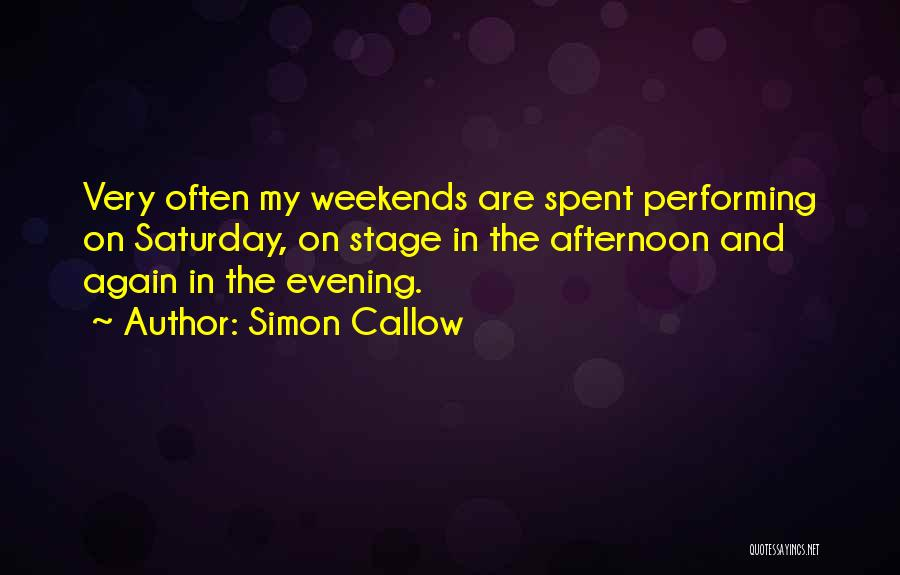 Saturday Evening Quotes By Simon Callow