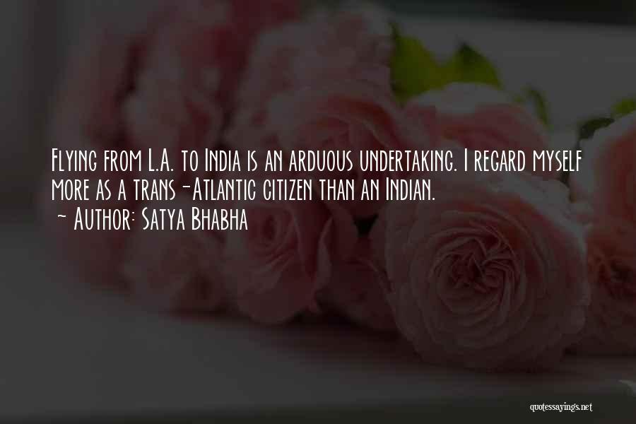 Satya Bhabha Quotes 1899015