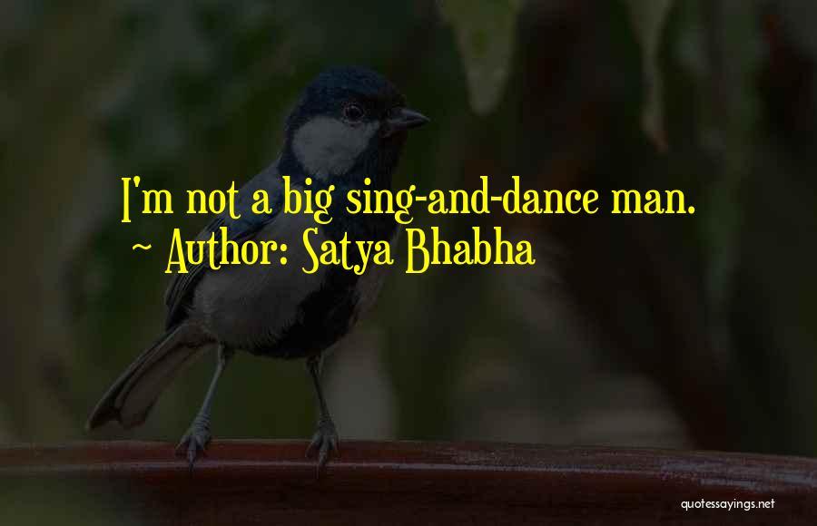 Satya Bhabha Quotes 495920