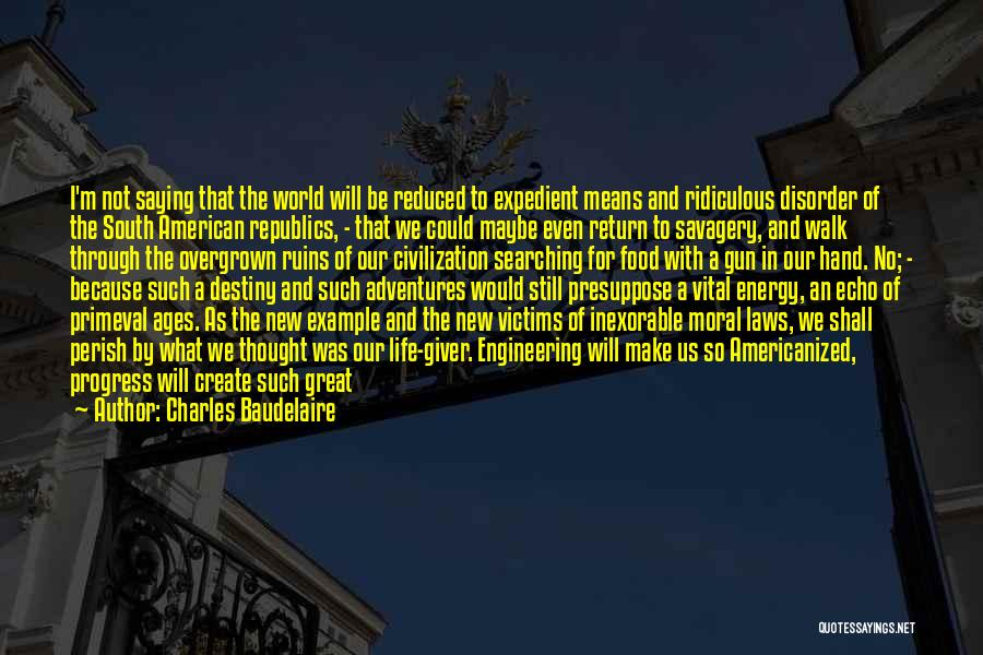 Savagery Vs Civilization Quotes By Charles Baudelaire