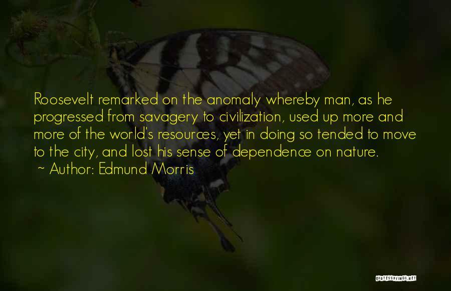 Savagery Vs Civilization Quotes By Edmund Morris