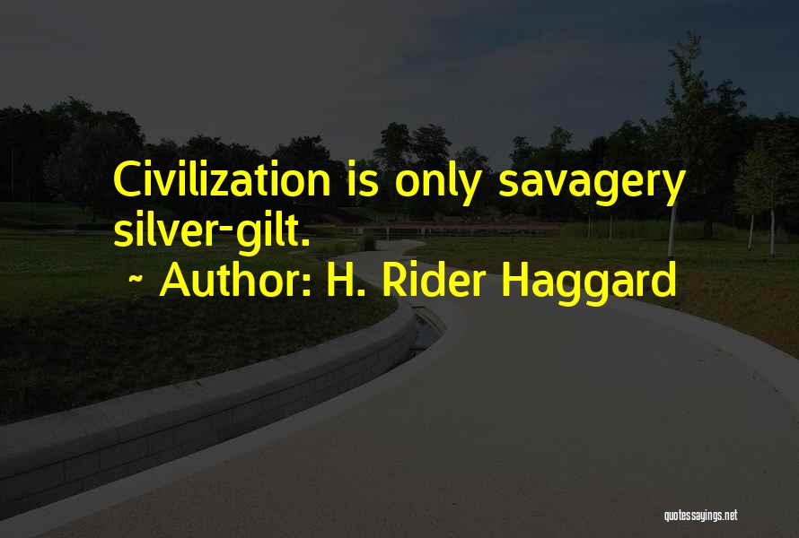 Savagery Vs Civilization Quotes By H. Rider Haggard
