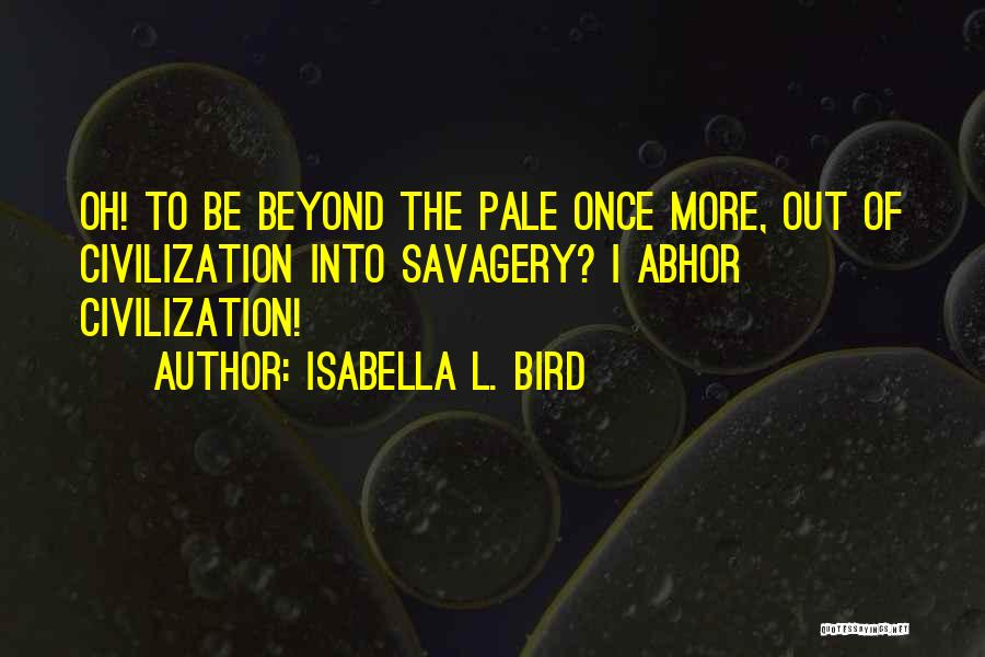 Savagery Vs Civilization Quotes By Isabella L. Bird