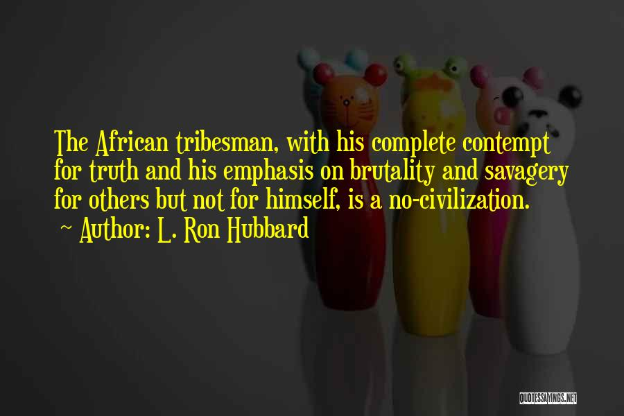 Savagery Vs Civilization Quotes By L. Ron Hubbard