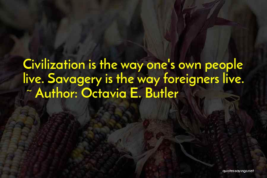 Savagery Vs Civilization Quotes By Octavia E. Butler