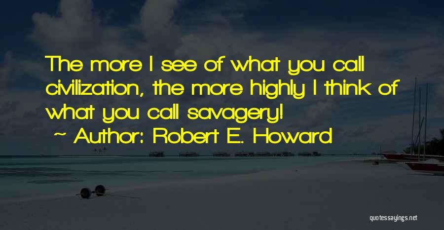 Savagery Vs Civilization Quotes By Robert E. Howard