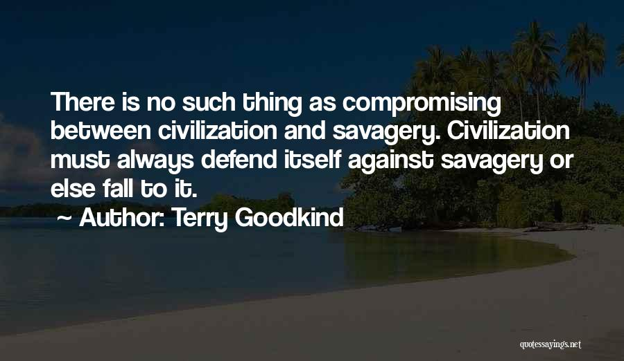 Savagery Vs Civilization Quotes By Terry Goodkind