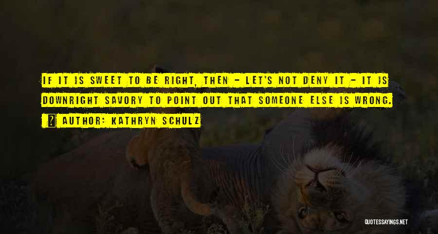Savory Quotes By Kathryn Schulz