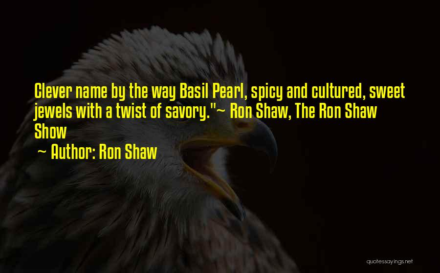 Savory Quotes By Ron Shaw