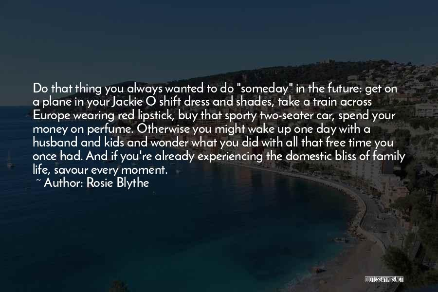 Savour Every Moment Quotes By Rosie Blythe