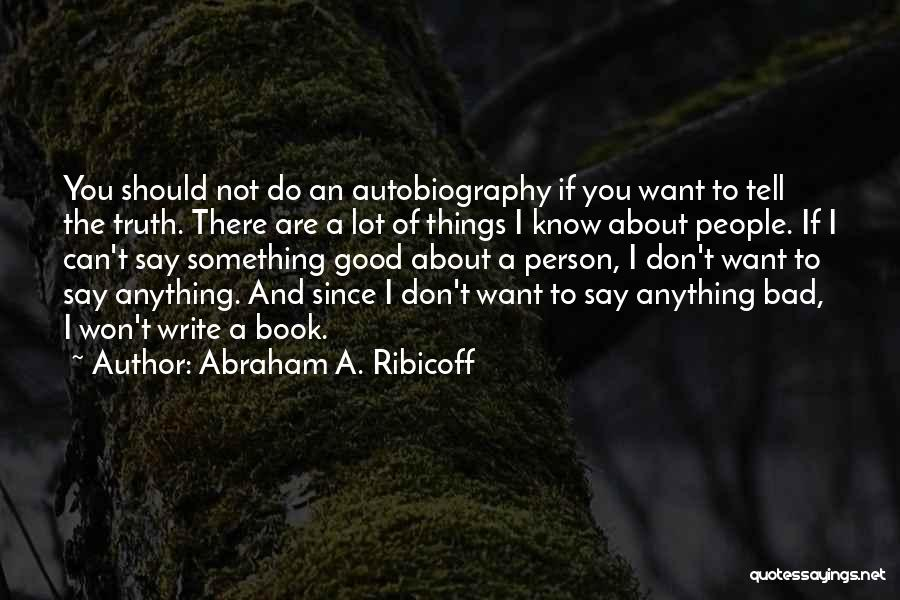 Say Anything You Want Quotes By Abraham A. Ribicoff