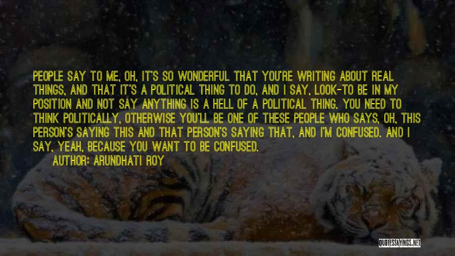 Say Anything You Want Quotes By Arundhati Roy