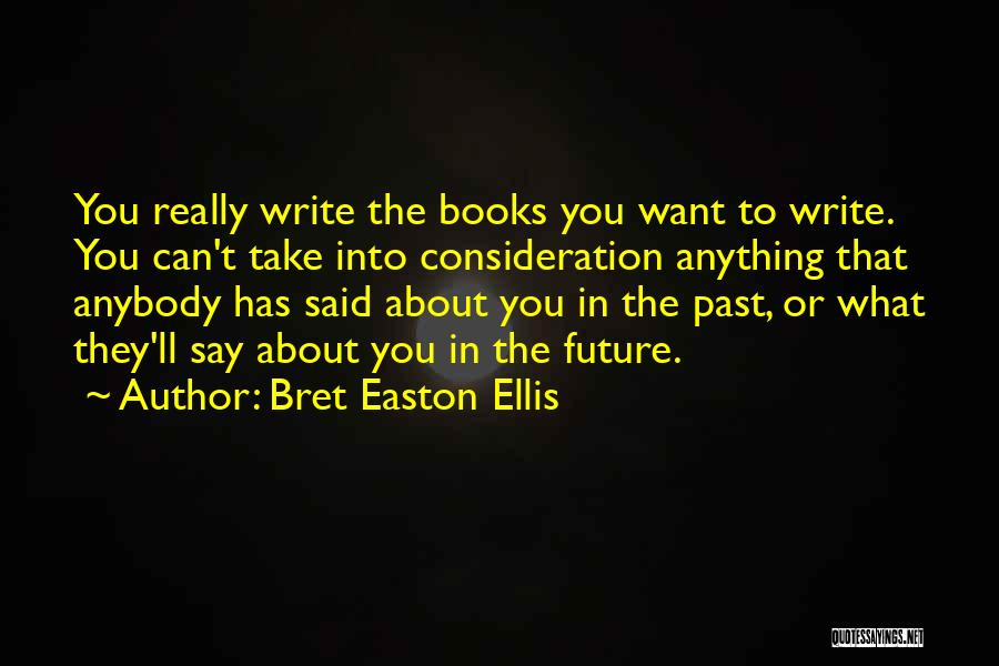 Say Anything You Want Quotes By Bret Easton Ellis