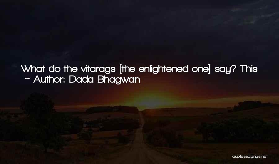 Say Anything You Want Quotes By Dada Bhagwan