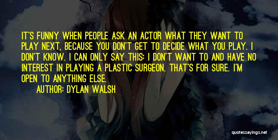 Say Anything You Want Quotes By Dylan Walsh