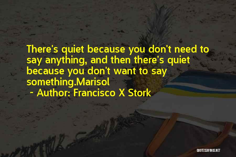 Say Anything You Want Quotes By Francisco X Stork