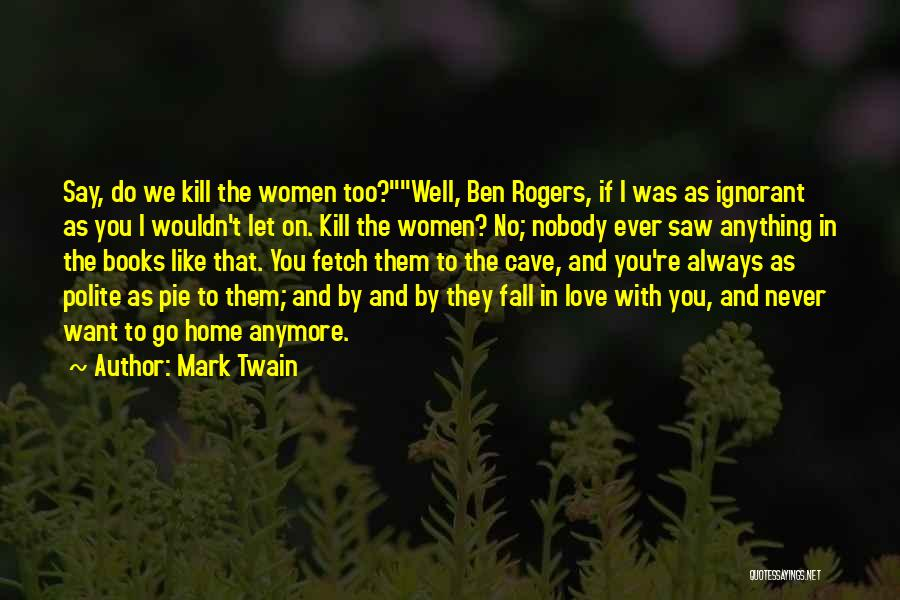 Say Anything You Want Quotes By Mark Twain