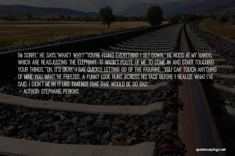 Say Anything You Want Quotes By Stephanie Perkins