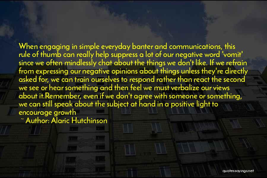 Say Positive Things Quotes By Alaric Hutchinson