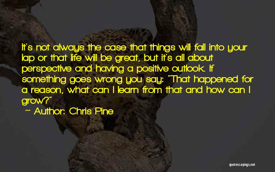 Say Positive Things Quotes By Chris Pine