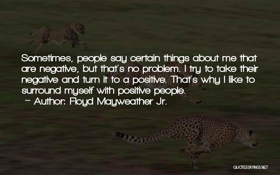 Say Positive Things Quotes By Floyd Mayweather Jr.