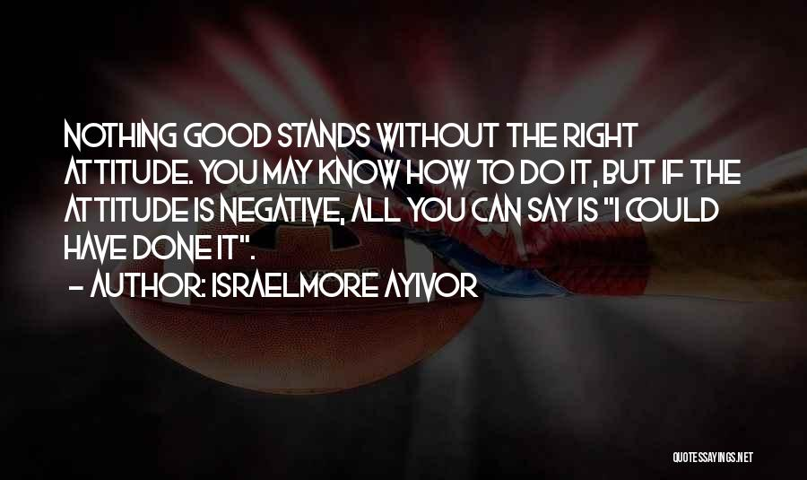 Say Positive Things Quotes By Israelmore Ayivor