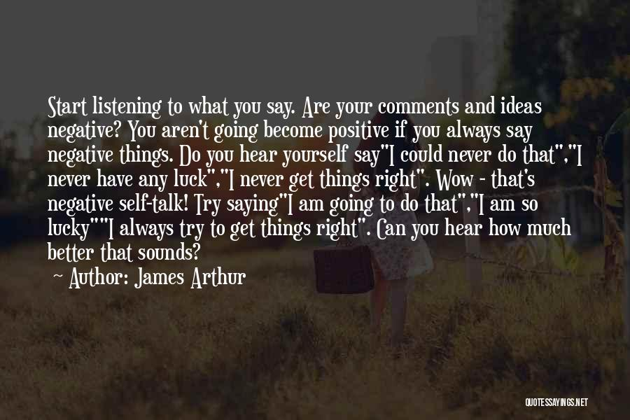 Say Positive Things Quotes By James Arthur