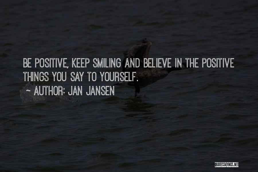 Say Positive Things Quotes By Jan Jansen