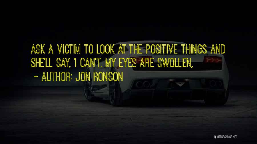 Say Positive Things Quotes By Jon Ronson