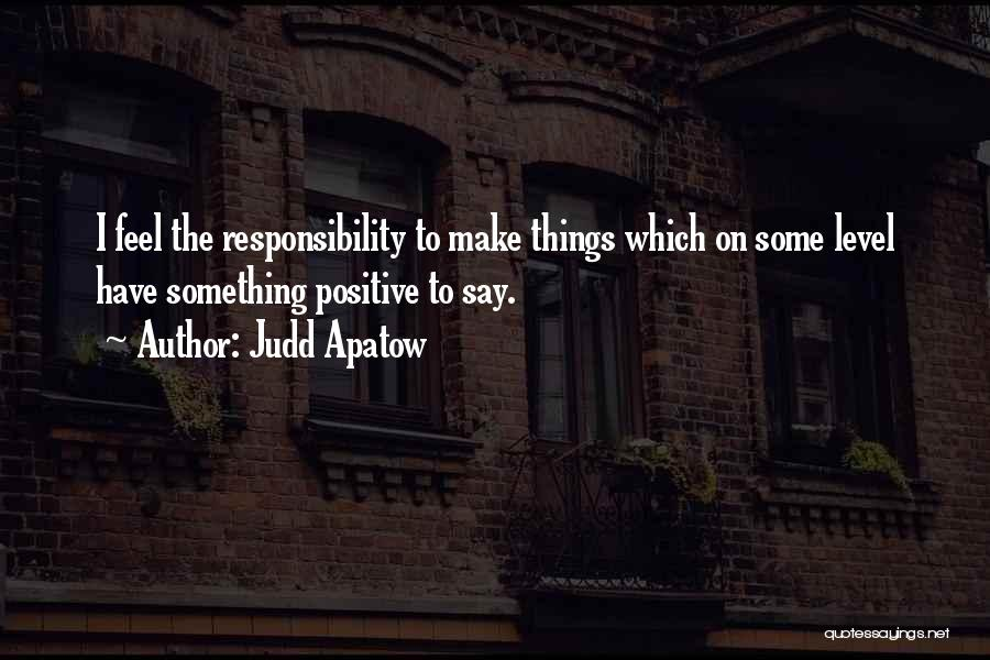Say Positive Things Quotes By Judd Apatow