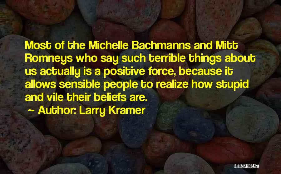 Say Positive Things Quotes By Larry Kramer