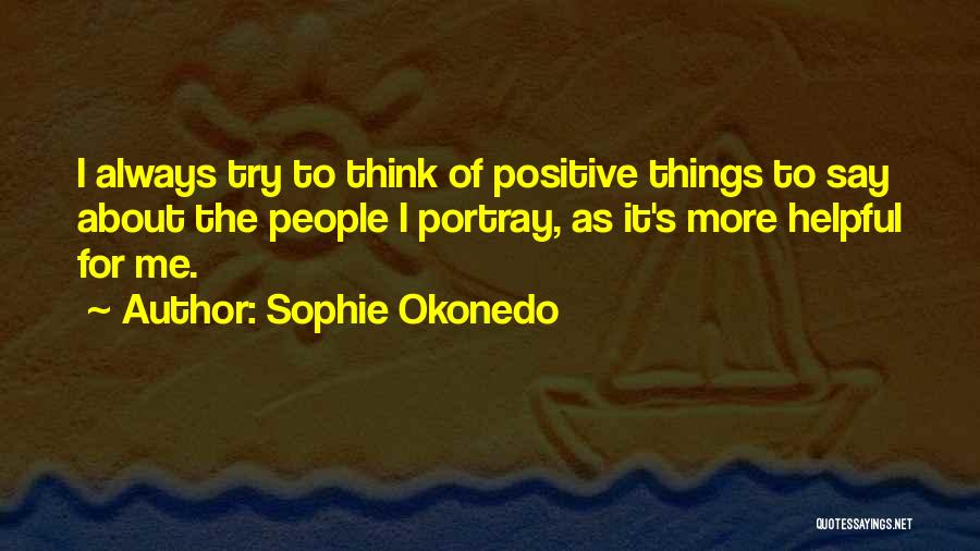 Say Positive Things Quotes By Sophie Okonedo