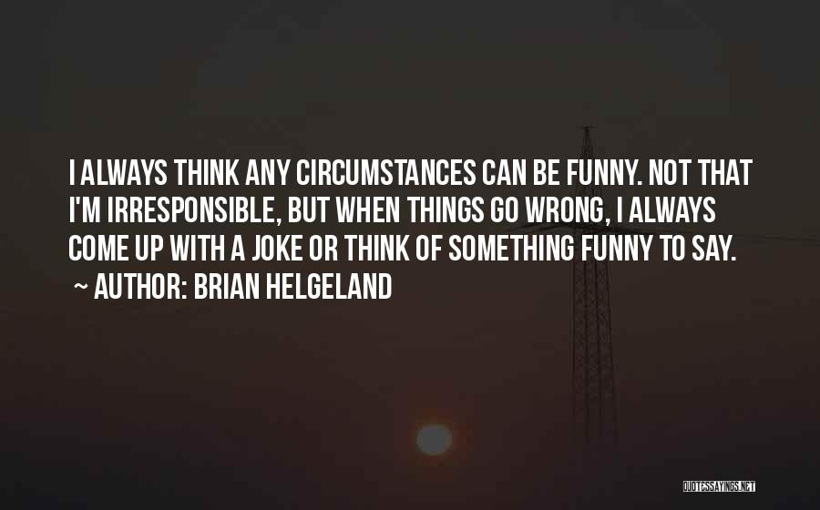 Say Something Funny Quotes By Brian Helgeland