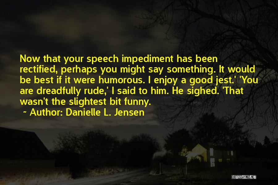 Say Something Funny Quotes By Danielle L. Jensen