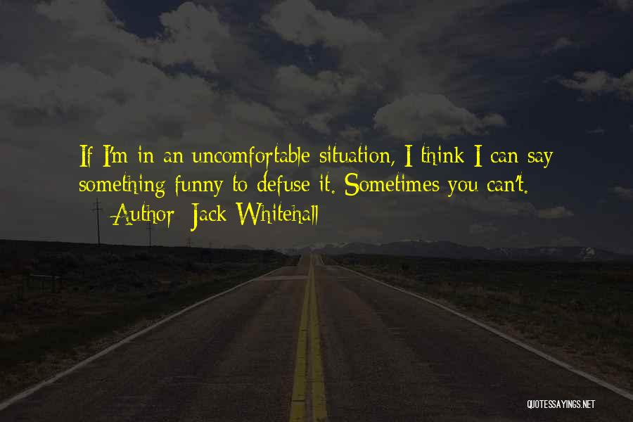 Say Something Funny Quotes By Jack Whitehall