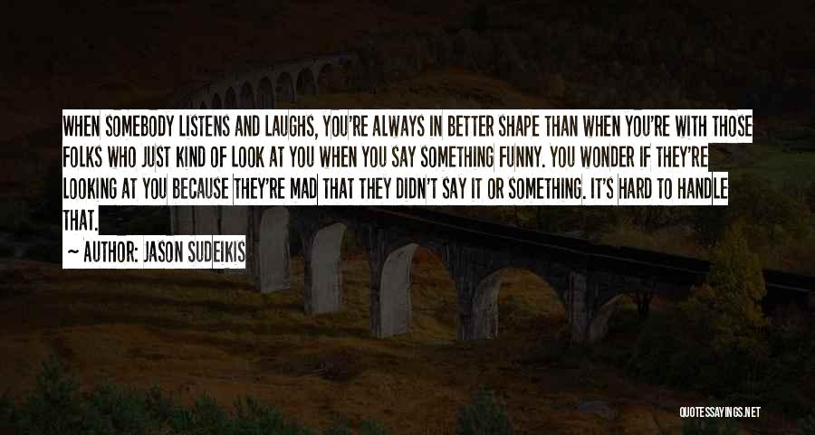 Say Something Funny Quotes By Jason Sudeikis
