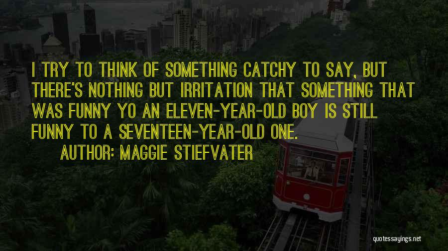 Say Something Funny Quotes By Maggie Stiefvater