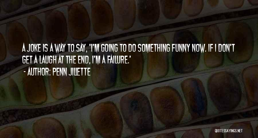 Say Something Funny Quotes By Penn Jillette