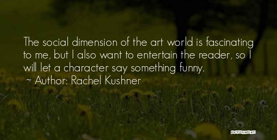 Say Something Funny Quotes By Rachel Kushner