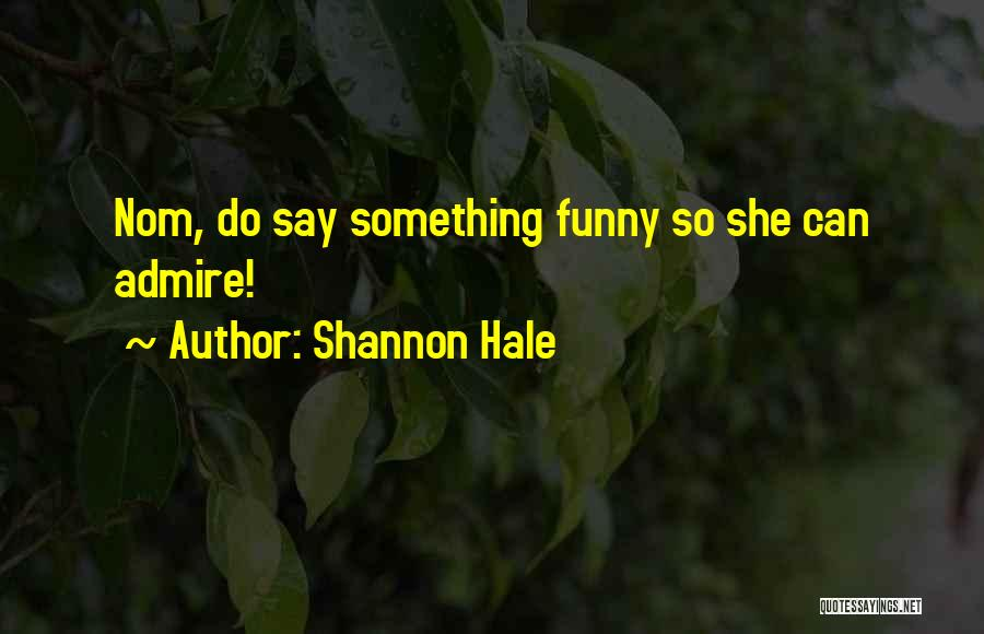 Say Something Funny Quotes By Shannon Hale