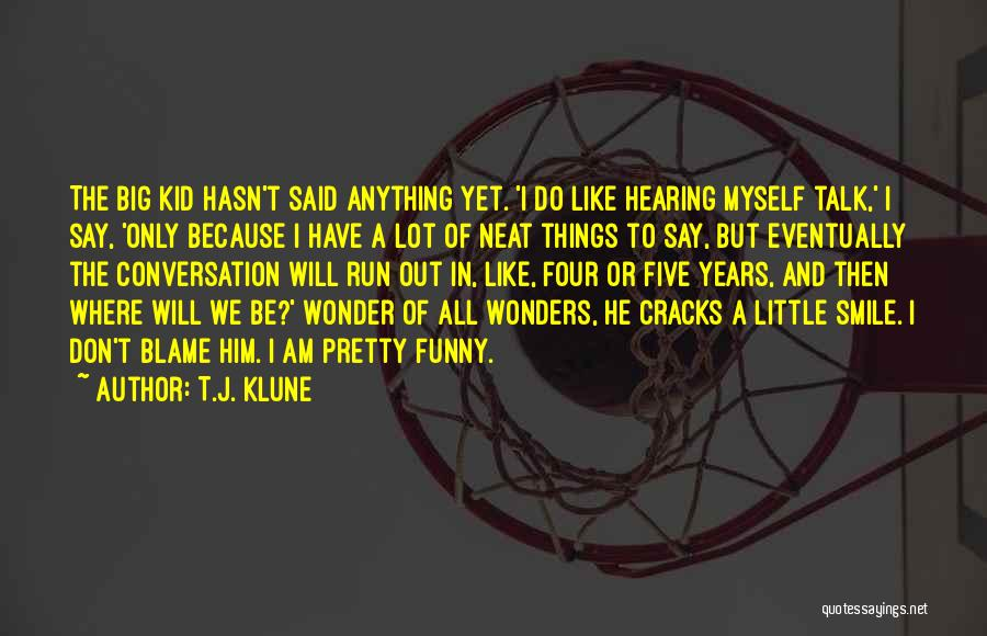 Say Something Funny Quotes By T.J. Klune