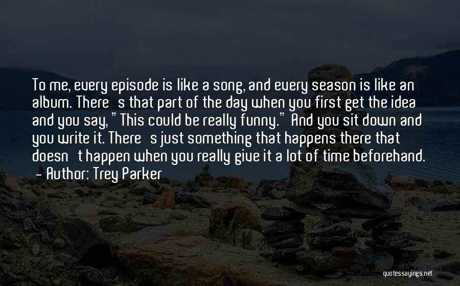 Say Something Funny Quotes By Trey Parker