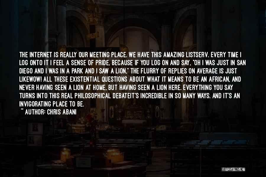 Say What You Feel And Mean What You Say Quotes By Chris Abani