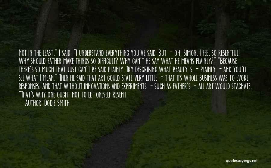 Say What You Feel And Mean What You Say Quotes By Dodie Smith