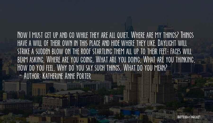 Say What You Feel And Mean What You Say Quotes By Katherine Anne Porter